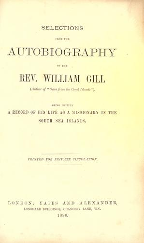 Selections from the autobiography of the Rev. William Gill, being chiefly a record of his life as a missionary in the South Sea Islands by William Wyatt Gill