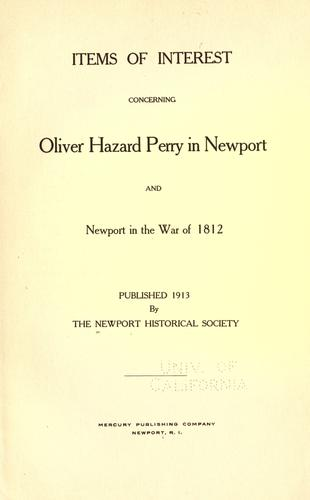 Items of interest concerning Oliver Hazard Perry in Newport, and Newport in the War of 1812 by
