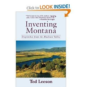 Inventing Montana: Dispatches from the Madison Valley by Ted Leeson