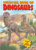 Colossal Book of Dinosaurs by Michael Teitelbaum