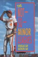 The not-so-minor leagues by Douglas Gay