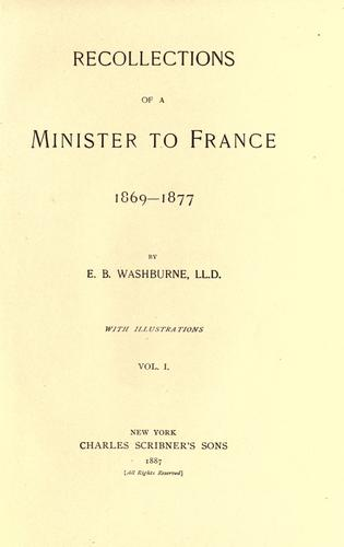 Recollections of a minister to France, 1869-1877 by E. B. Washburne