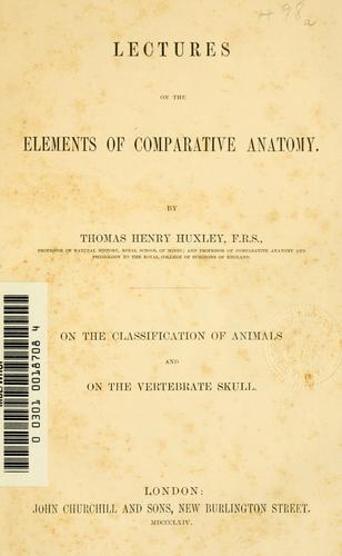 Lectures on the elements of comparative anatomy by Thomas Henry Huxley