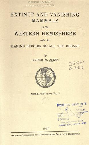 Extinct and vanishing mammals of the western hemisphere by Glover M. Allen