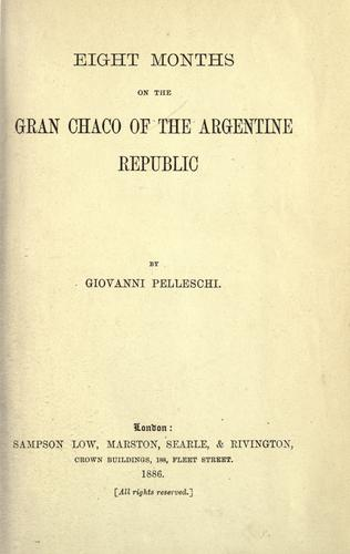 Eight months on the Gran Chaco of the Argentine Republic by Juan Pelleschi