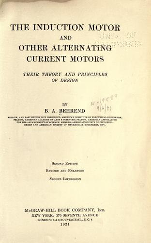 The induction motor and other alternating current motors, their theory and principles of design by B. A. Behrend