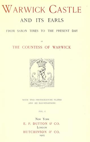 Warwick castle and its earls by Warwick, Frances Evelyn Maynard Greville Countess of