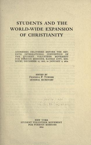 Students and the world-wide expansion of Christianity by Student Volunteer Movement for Foreign Missions. International Convention