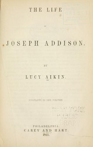 The life of Joseph Addison by Lucy Aikin