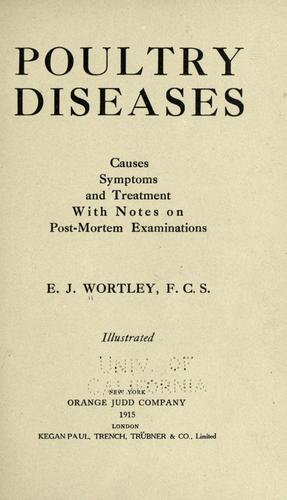 Poultry diseases, causes, symptoms and treatment by E. J. Wortley