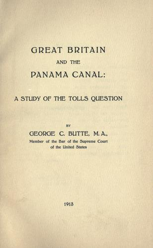 Great Britain and the Panama Canal by Butte, George C.