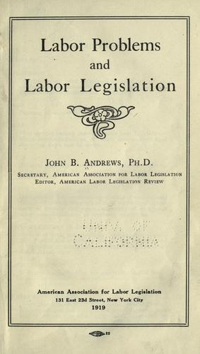 Labor problems and labor legislation by John B. Andrews