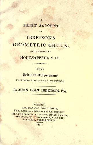 A brief account of Ibbetson's Geometric Chuck, manufactured by Holtzapffel & Co by John Holt Ibbetson