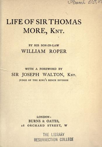 The life of Sir Thomas More by William Roper