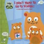 I Don't Want to Go to School! by Ellen Weiss