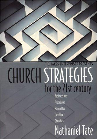 T.D. Jakes Enterprises presents church strategies for the 21st century by Nathaniel Tate
