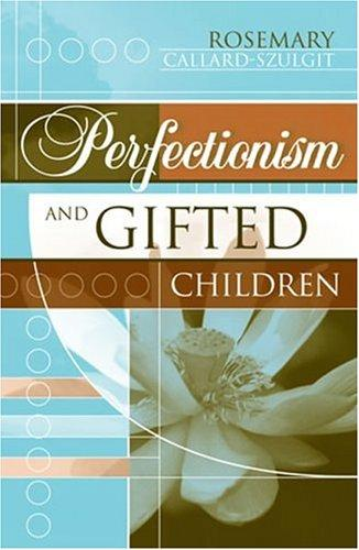 Perfectionism and Gifted Children by Rosemary CallardSzulgit