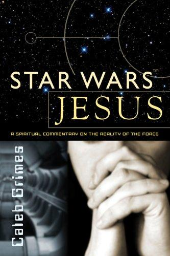 Star Wars Jesus - A spiritual commentary on the reality of the Force by Caleb Grimes