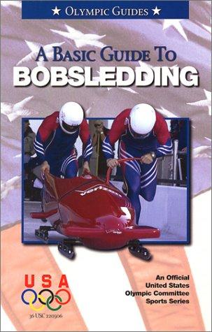 A Basic Guide To Bobsledding by U. S. Olympic Committee