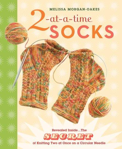2-at-a-Time Socks: Revealed Inside. . . The Secret of Knitting Two at Once on On