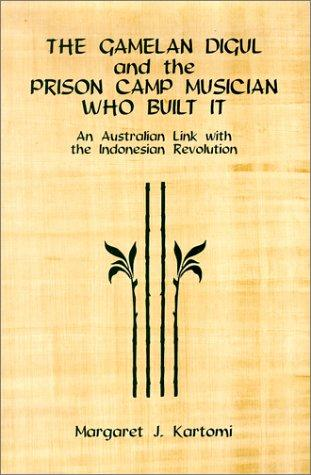 The Gamelan Digul and the Prison-Camp Musician Who Built It: by Margaret J. Kartomi