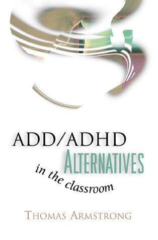 ADD/ADHD Alternatives in the Classroom by Thomas Armstrong