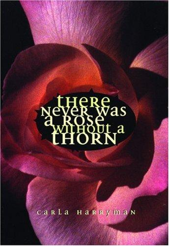 There never was a rose without a thorn by Carla Harryman
