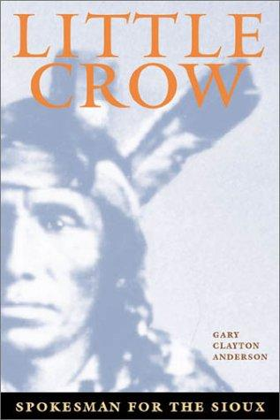 Little Crow, spokesman for the Sioux by Gary Clayton Anderson