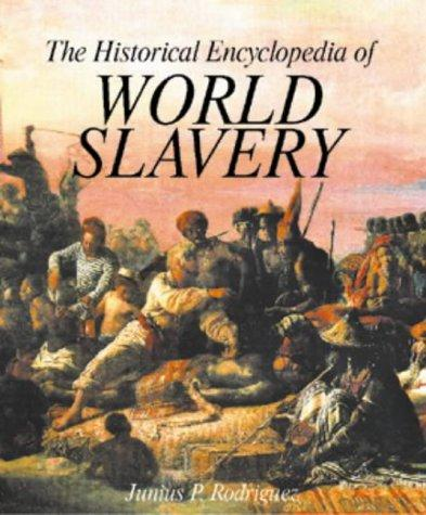 The Historical encyclopedia of world slavery by Junius P. Rodriguez, general editor.