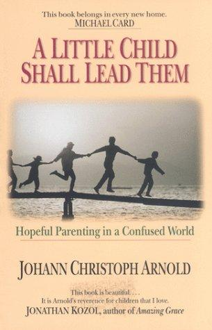 A little child shall lead them by Johann Christoph Arnold