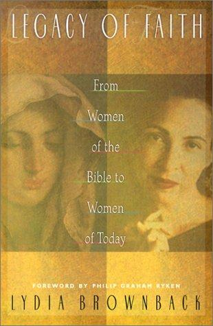 Legacy of Faith: From Women of the Bible to Women of Today by Brownback, Lydia