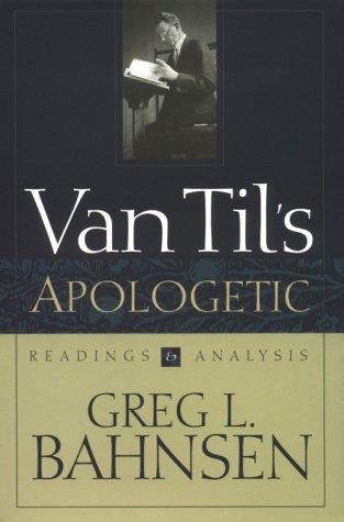 Van Til's Apologetic: Readings and Analysis by Bahnsen, Greg L.