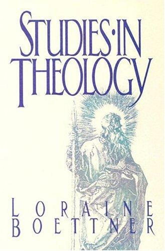 Studies in Theology by Boettner, Loraine