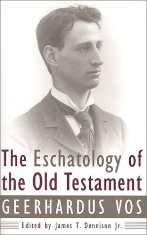Eschatology of the Old Testament by Vos, Geerhardus