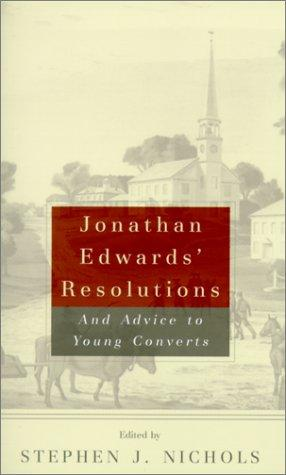 Jonathan Edwards' Resolutions:And Advice to Young Converts by Edwards, Jonathan