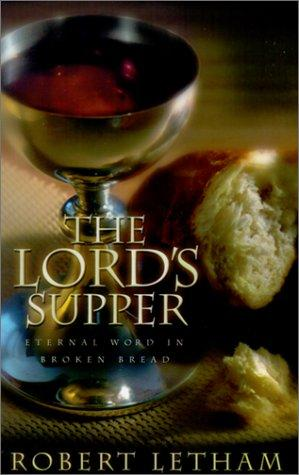 Lord's Supper:Eternal Word in Broken Bread,The by Letham, Robert