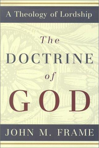 Doctrine of God by Frame, John M.