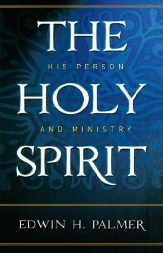 Holy Spirit, The: His Person and Ministry by Palmer, Edwin H.