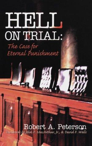 Hell on Trial:The Case for Eternal Punishment by Peterson, Robert A.