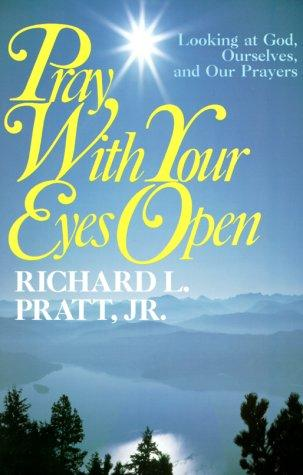 Pray With Your Eyes Open by Richard L., Jr. Pratt