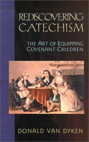 Rediscovering Catechism by Van Dyken, Donald
