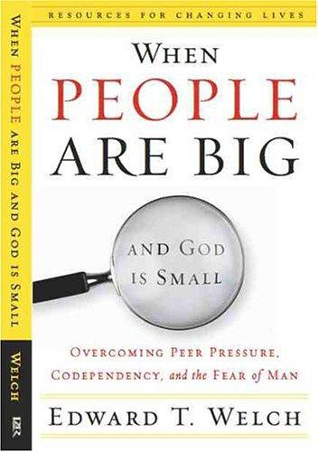 When People are Big and God is Small by Welch, Edward T.