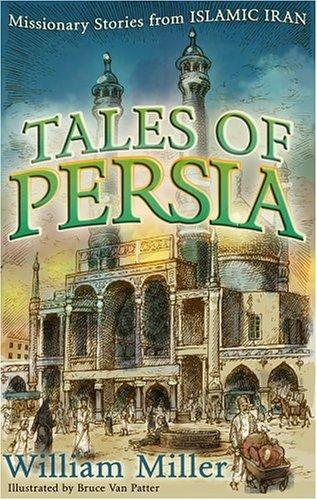 Tales of Persia:Missionary Stories from Islamic Iran by Miller, William McElwee