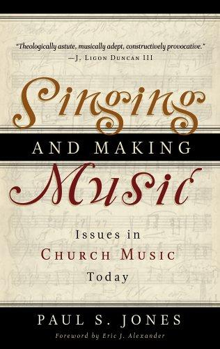 Singing and Making Music:Issues in Church Music Today by Jones, Paul S.