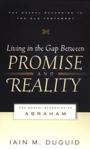 Living in the Gap Between Promise & Reality: The Gospel According to Abraham by Duguid, Ian M.