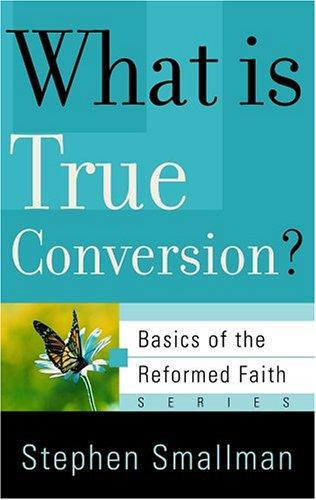 What Is True Conversion? (Basics of the Faith series) by Smallman, Stephen
