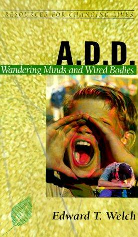 A.D.D.: Wandering Minds & Wired Bodies by Welch, Ed