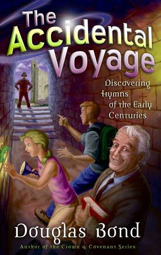 Accidental Voyage: Discovering Hymns of the Early Centuries by Bond, Douglas