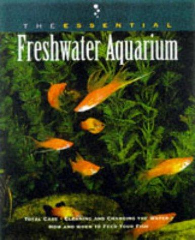 The essential freshwater aquarium by consulting editor, Betsy Sikora Siino ; featuring photographs by Aaron Norman.