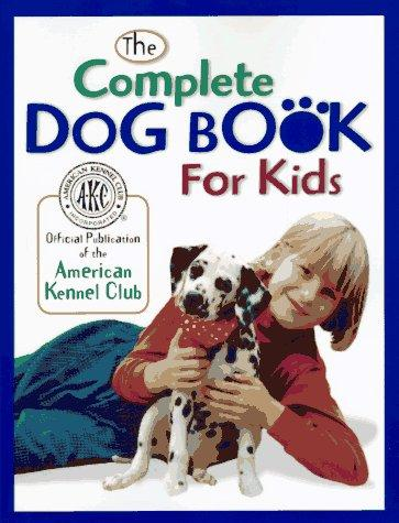 The complete dog book for kids by official publication of the American Kennel Club.